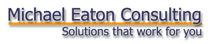Michael Eaton Consulting.  Solutions that work for you.